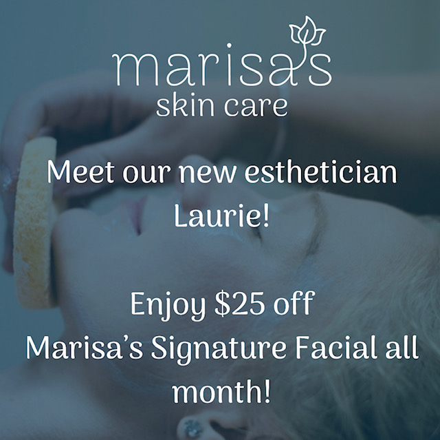We have a new esthetician on staff! Laurie will be offering $25 off Marisa's Signature Facials all month long!