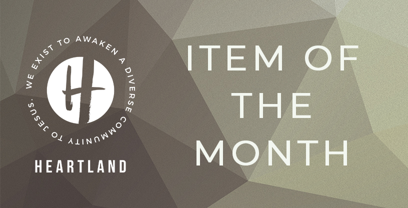 Item of the Month  - Each month, we choose a local organization to bless! Hands for Hope, Shelter from the Storm, and River Food Pantry are just a few of the organizations Heartlanders donate to throughout the year.