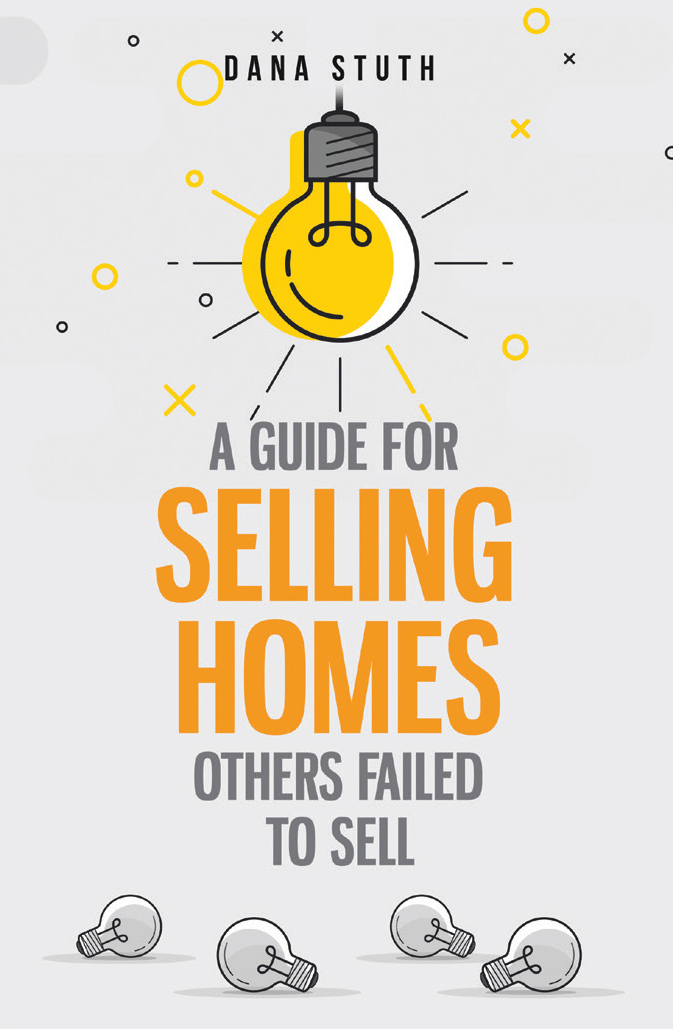 A Guide for Selling Homes Others Failed to Sell: Dana Stuth