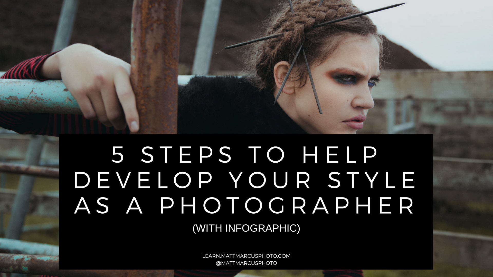 5 Steps to Help Develop Your Style as a Photographer - Matt Marcus