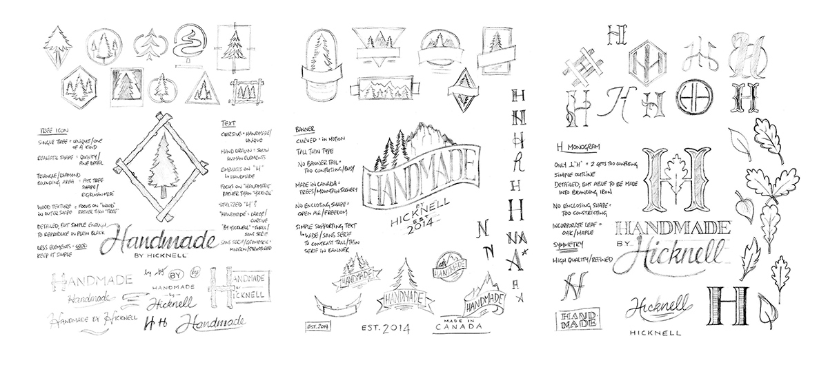 My initial concept sketches for a full brand identity development project in first year. The massive project encompassed three classes (Visual Design, Typography and Colour Theory), and I chose to use it to develop a new brand for my friend Alex's custom woodworks company Handmade by Hicknell. Final designs are shown below.