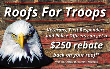 Roof for Troops rebate, $250 rebate for Veterans, First Responders, and Police Officers.