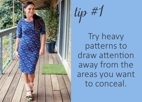 Heavier patterns distract the eyes which helps when you want to wear clothes that may be a little more fitted, like our  Julia dress .