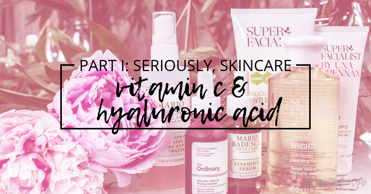 Part 1 - Seriously, Skincare - Vitamin C and Hyaluronic Acid.jpg