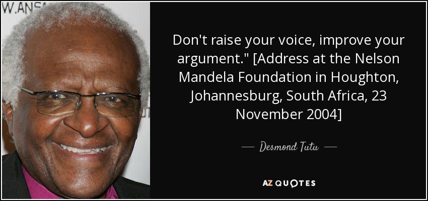 quote-don-t-raise-your-voice-improve-your-argument-address-at-the-nelson-mandela-foundation-desmond-tutu-84-46-96.jpg