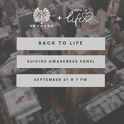 Back to Life is hosting its first event this year. Led by Orchard Team Leader Taylor Kern, Back to Life seeks to offer hope and exposure to the issue of suicide by providing education, practical help, and awareness. Suicide has affected families from all walks of life but it is a subject that is often avoided. This panel will be a time to share resources and stories in an effort to shed light on this highly taboo and stigmatized topic. This is a FREE event and all are welcomed to attend.