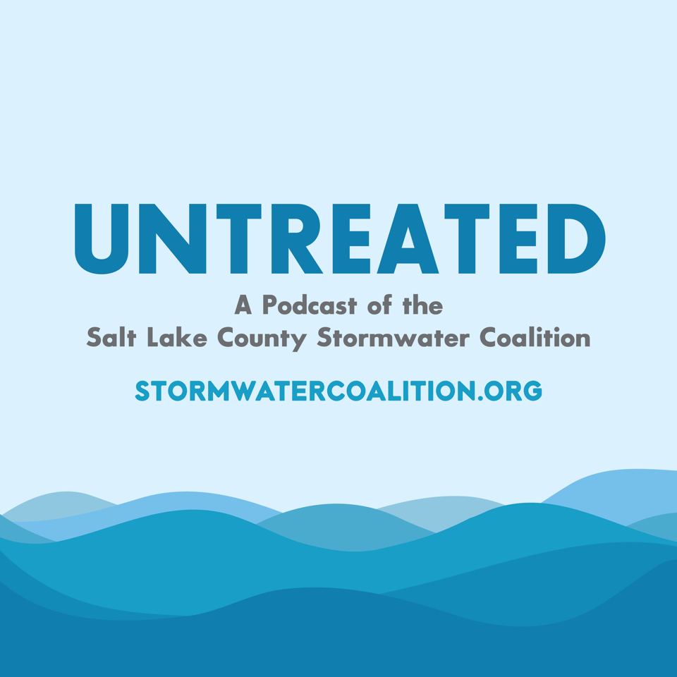 UNTREATED- A Podcast of the Salt Lake County Stormwater Coalition