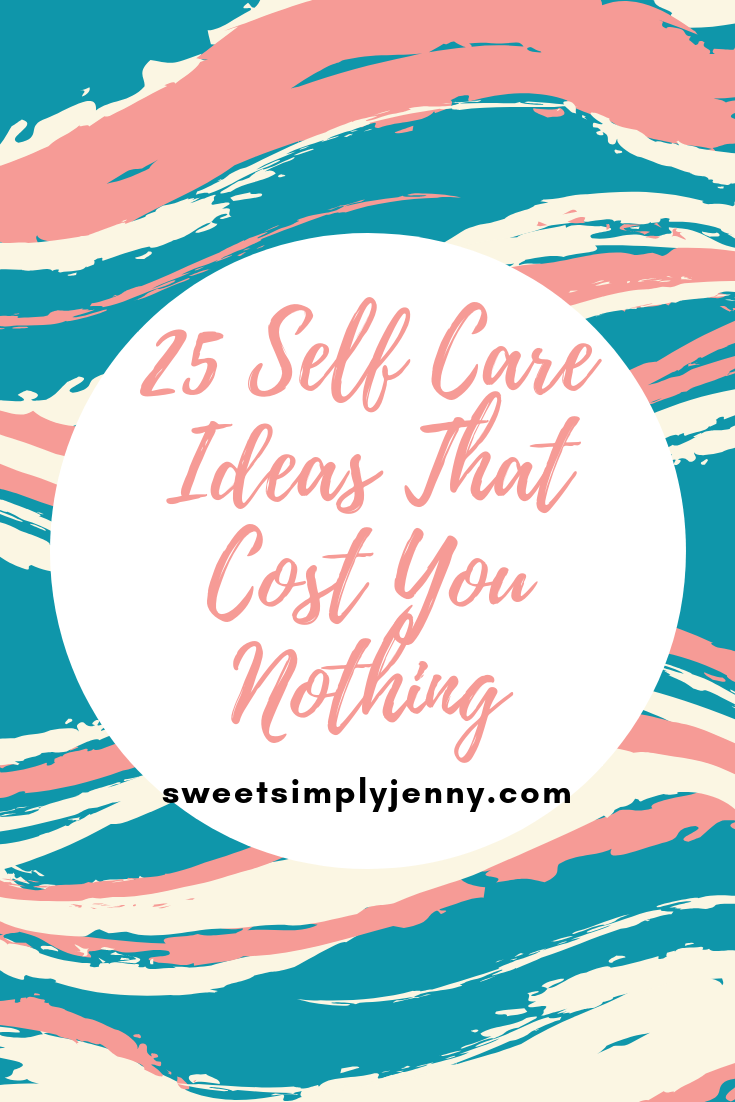 25 Self Care Ideas That Cost You Nothing, 25 self are ideas, free, cost nothing, ways to take care of yourself that are free, free ideas to take care of yourself, self improvement, self growth, self care ideas that a.png