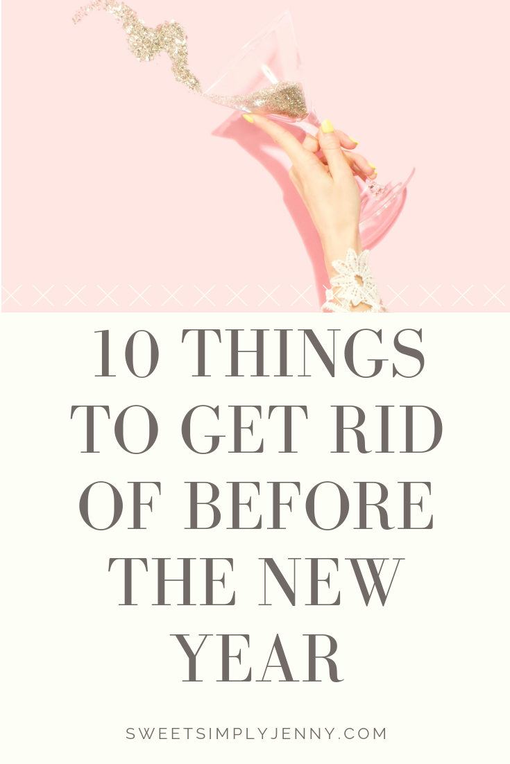 10 Things to get rid of before the new years, what to get rid of before the new year, things to get rid of before the new year, new years resolutions, advice and tips, self care.png