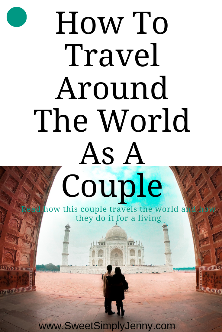 how to travel the world as a couple, how to travel around the world, how to solo travel, how to travel as a couple, international traveling, how to travel the world as a career.png