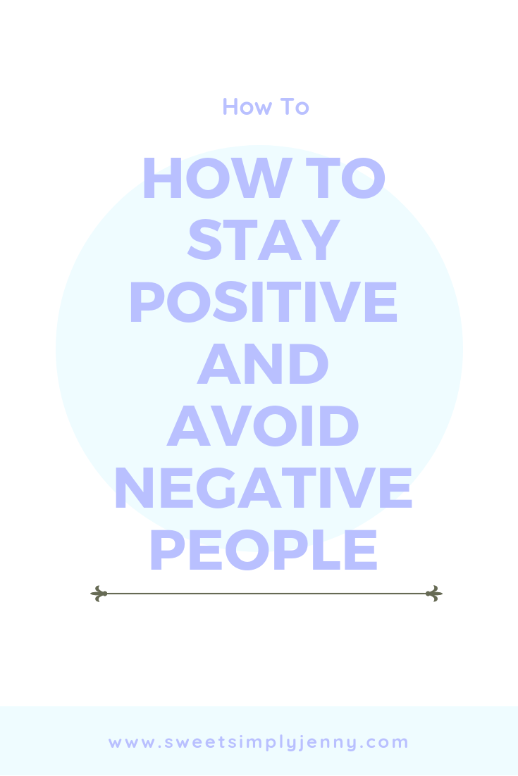 How to stay positive and avoid negative people, staying positive, narcissistic people, avoiding negative people, how to take care of yourself, self care practices, self care tips, self care growth, self care tips .png