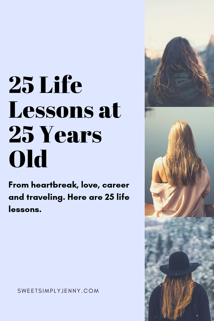 25 Things I've Learned in 25 Years. 25 life lessons, 25 life lessons to know, 25 things i've learned in the past 25 years, 25 life lessons at 25, self growth, career, how to stop seeking validation, life goals, ca.png