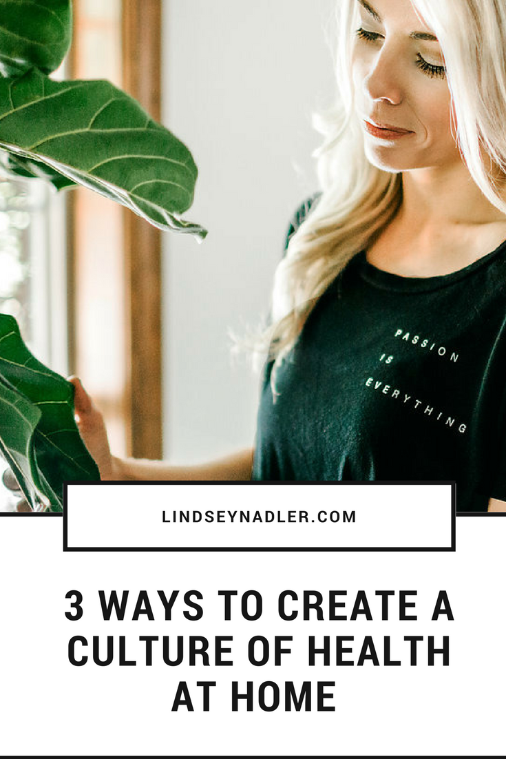three ways to create a culture of health at Home  lindseynadler.com.blog