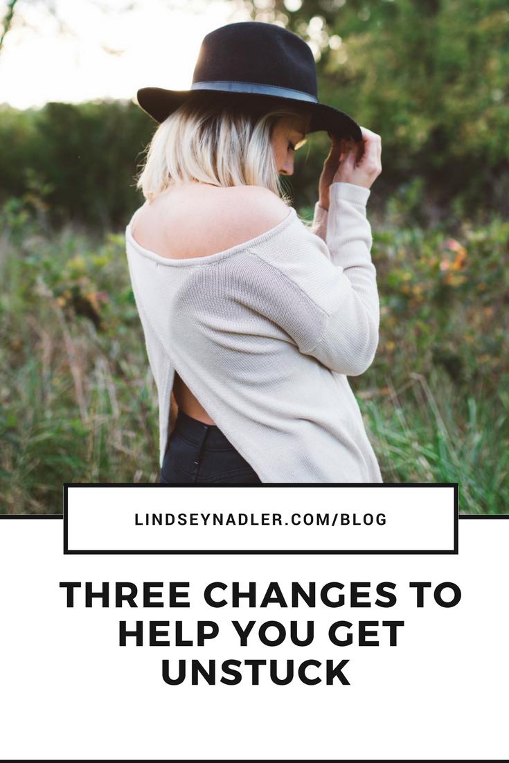 Three Changes to help you get unstuck    lindseynadler..com/blog