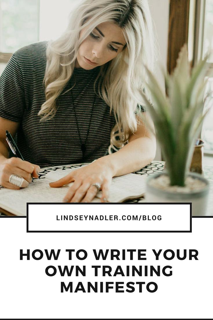 How To Write Your OWn Training Manifesto L indseynadler.com/blog