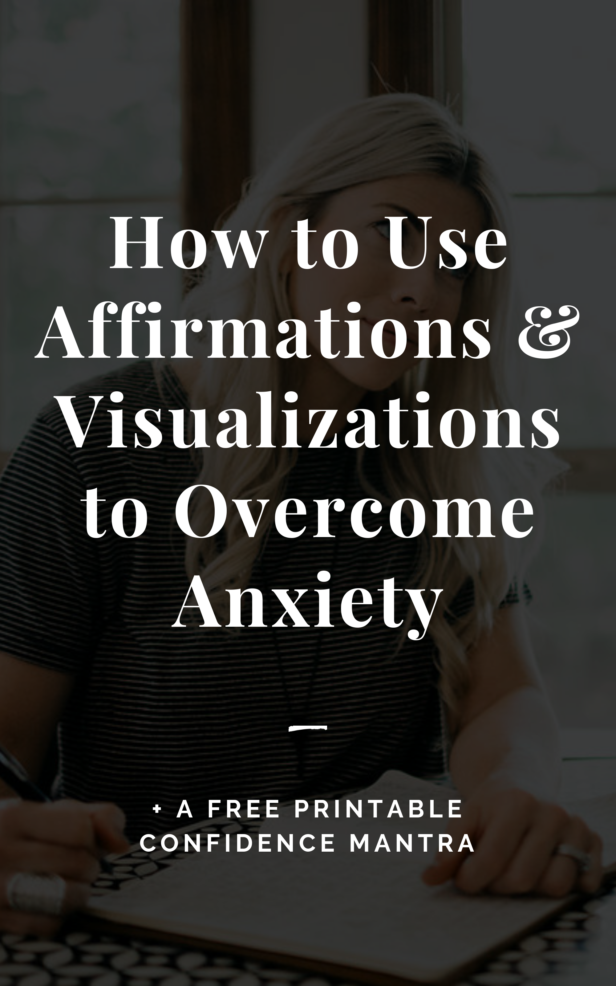 How to Use Affirmations & Visualizations to Overcome Anxiety