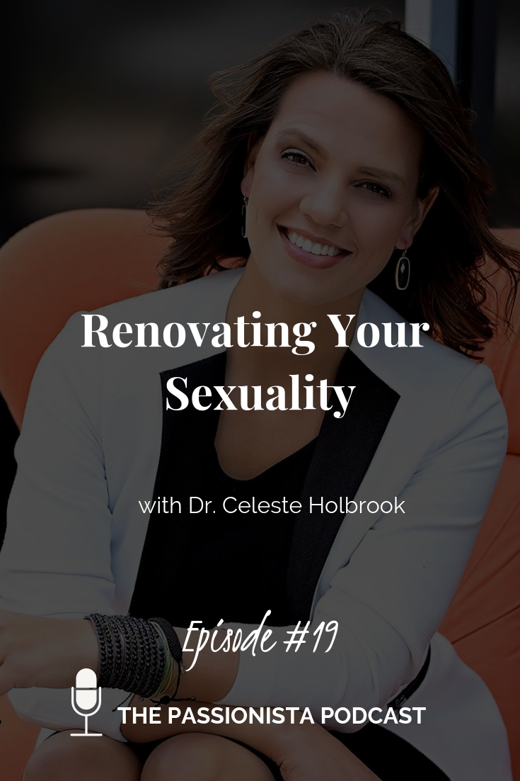 Renovating Your Sexuality with Dr. Celeste Holbrook