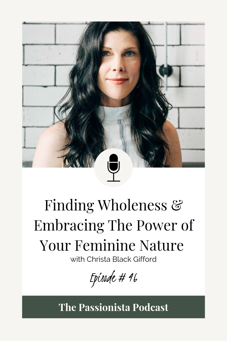 Finding Wholeness & Embracing the Power of Your Feminine Nature