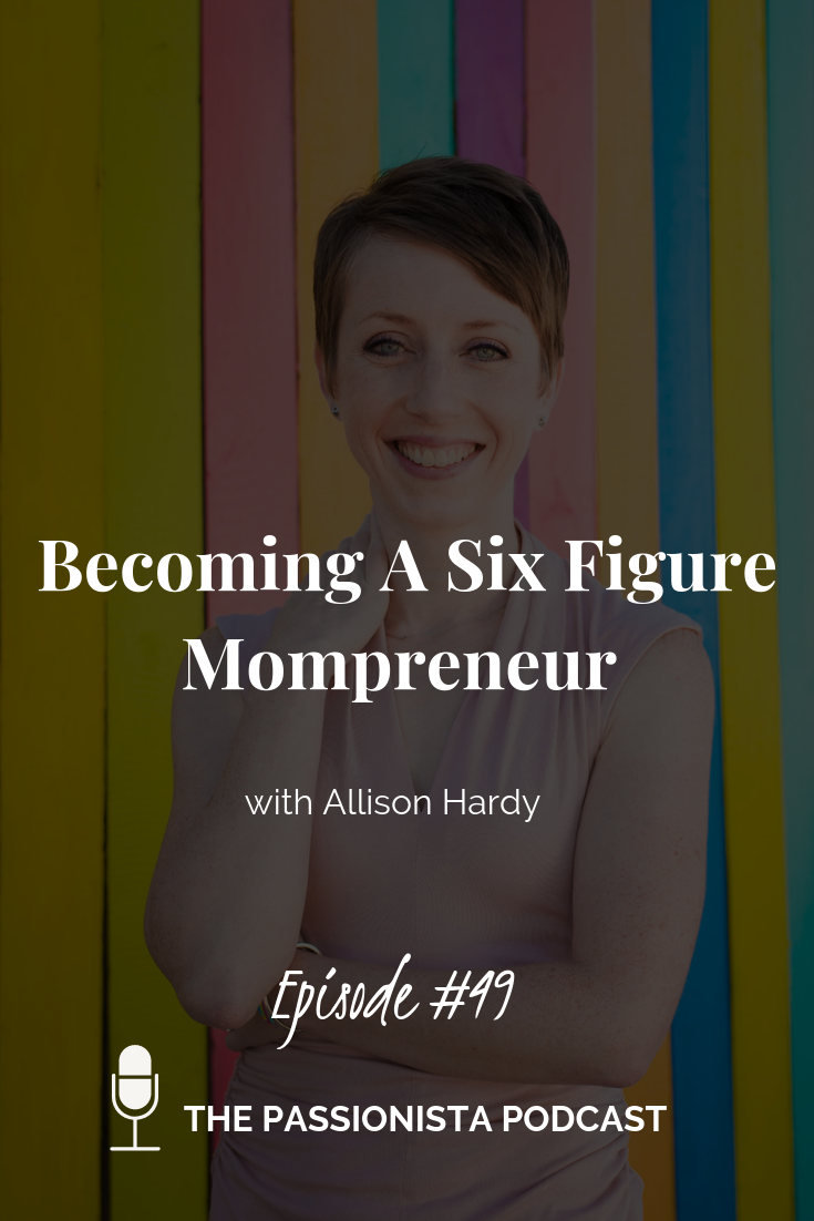 Becoming a Six Figure Mompreneur with Allison Hardy