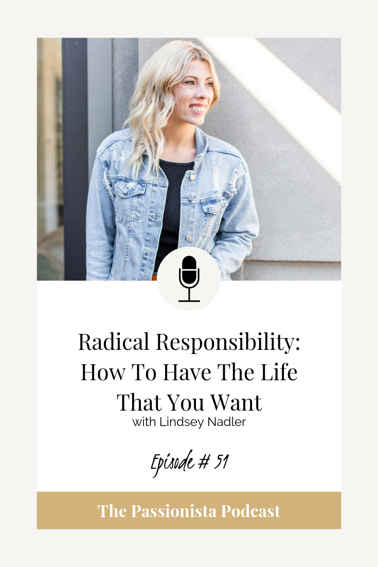 Radical Responsibility: How To Have The Life That You Want