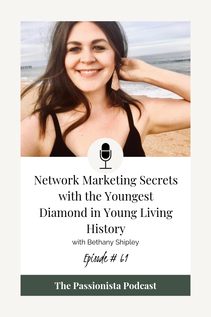 Network Marketing Secrets with the Youngest Diamond in Young Living History with Bethany Shipley