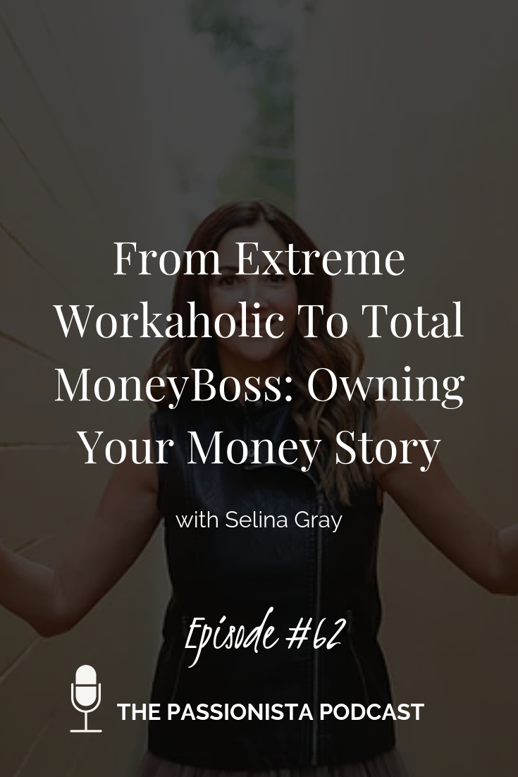 From Extreme Workaholic To Total MoneyBoss: Owning Your Money Story with Selina Grey