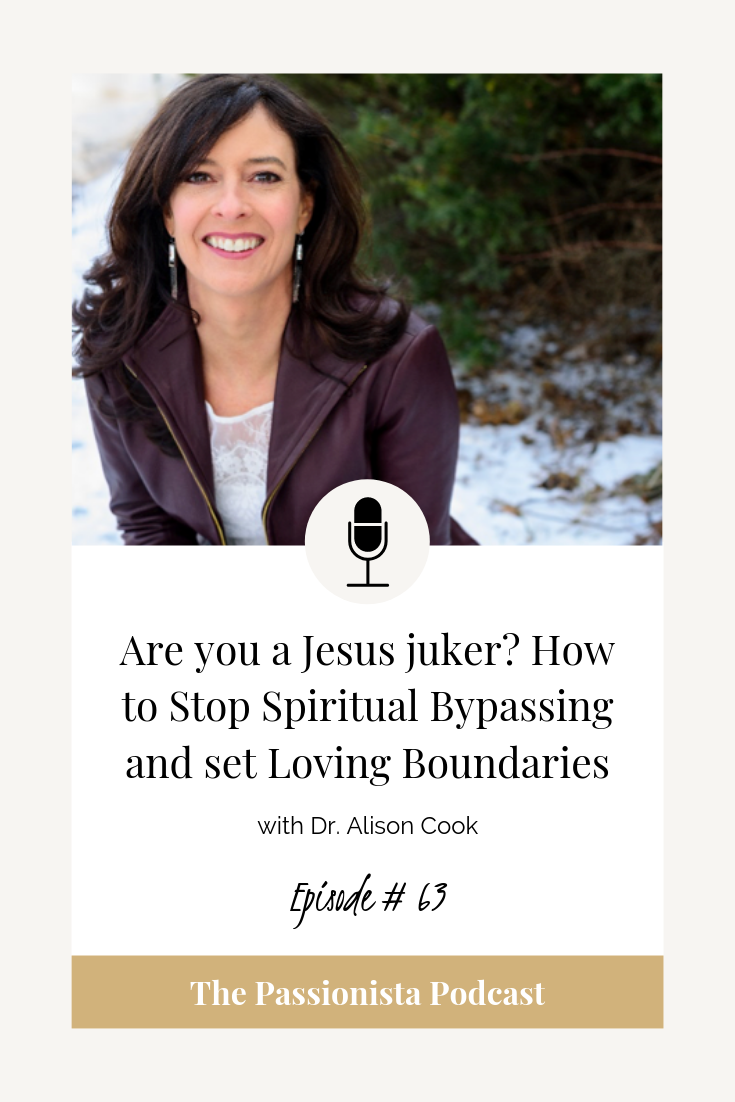 Are you a Jesus juker? How to stop spiritual bypassing and set loving boundaries with Dr. Alison Cook