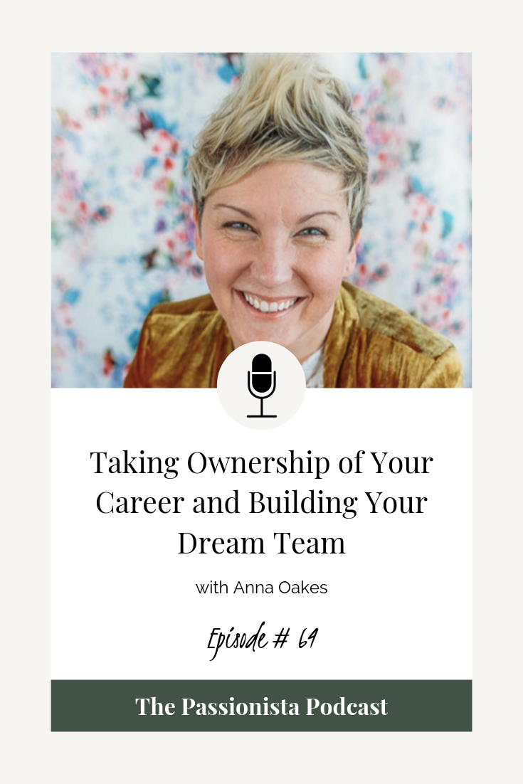 Taking Ownership of Your Career and Building Your Dream Team with Anna Oakes