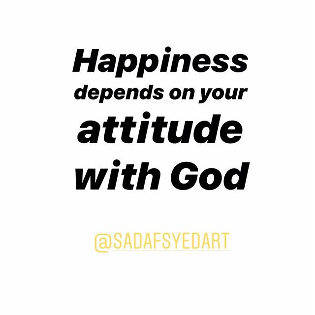 Happiness depends on your attitude with God.  Whatever and whoever is meant for you will always be yours. Allah (God) will give it to you at the best of times and at the best moment. All it takes is some patience and faith. . . @sadafsyedart #sadafsyed #sadafsyedart #photographer #instaphoto #photo #believe #faith #travel #art #author #quotes #islam #abrahamicreligions #God #culture #happiness #attitude