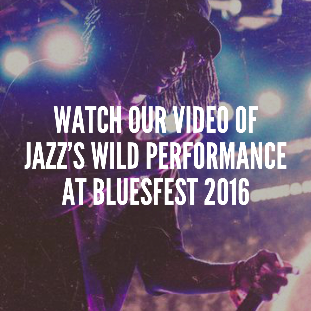 Watch Our Video Of Jazz's Wild Performance At Bluesfest 2016.jpg