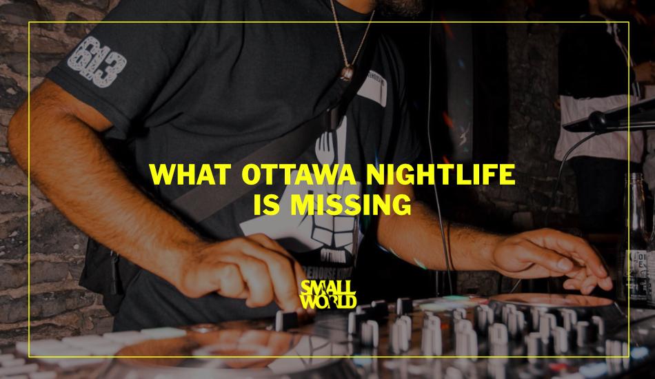 smallworld-live-what-ottawa-nightlife-is-missing-01.jpg