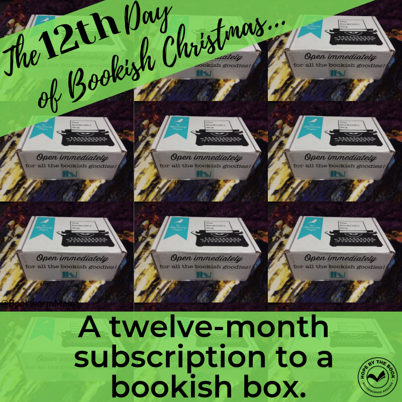 - On the twelfth day of Christmas my true love gave to me, a twelve-month subscription to a bookish box.