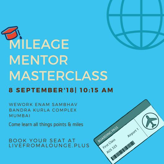 Mileage Mentor MasterClass BOM - Date: September 8, 2018Time: 10:15 AM to 2:30 PMLocation: WeWork Enam Sambhav, C-20, G Block Road, Bandra Kurla Complex, Mumbai 400051