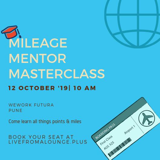 Mileage Mentor MasterClass Pune - Date: October 12, 2019Time: 10:00 AMLocation: WeWork Futura, Magarpatta Road, Kirtane Baugh, Pune 411028Early Bird Fees: INR 7500