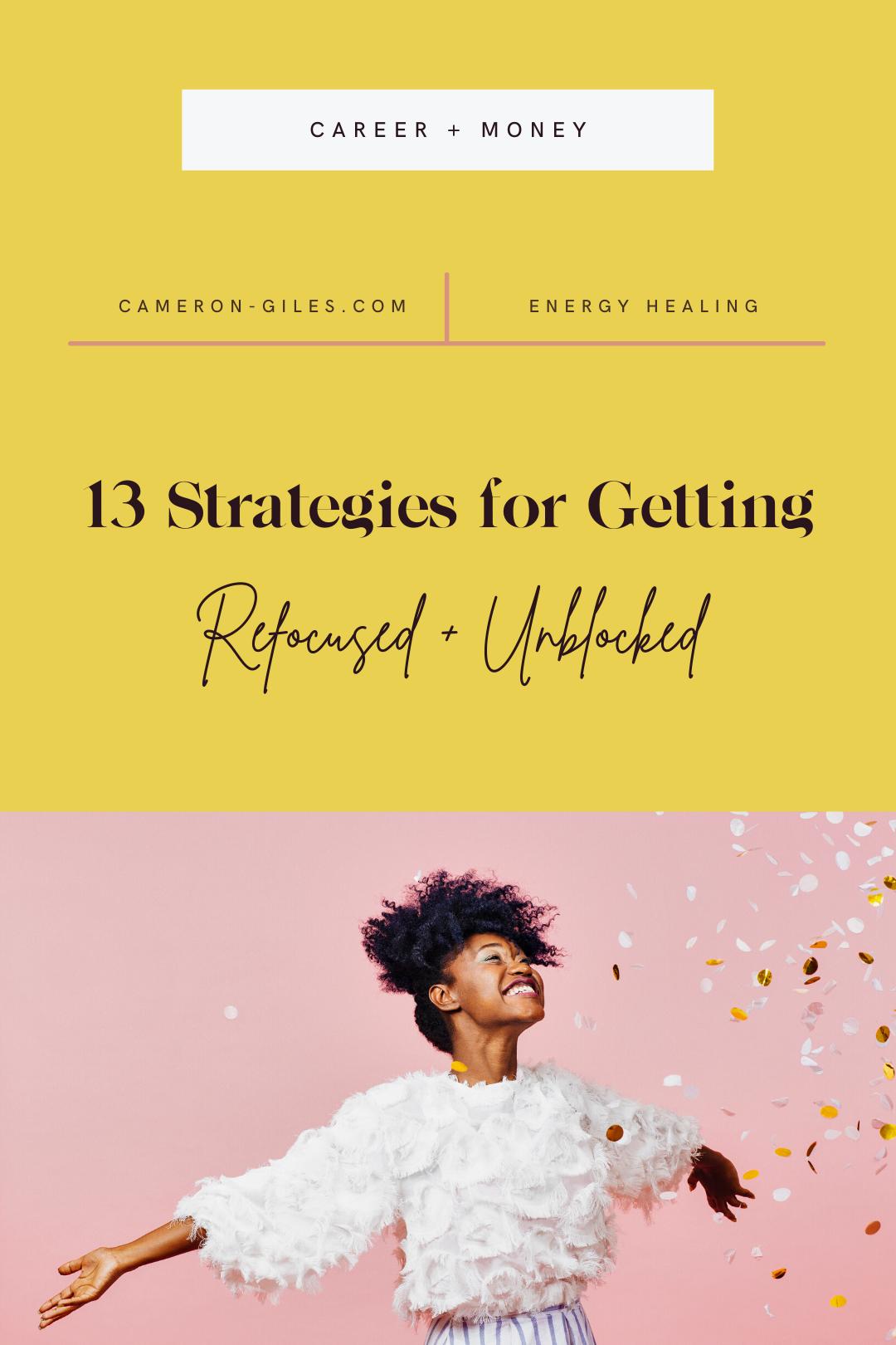 13 Strategies For Getting Refocused + Unblocked