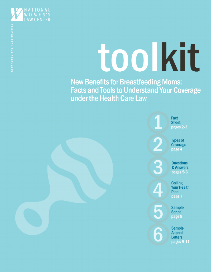"The National Women's Law Center's free ""Tool Kit: New Benefits for Breastfeeding Moms: Facts and Tools to Understand Your Coverage under the Health Care Law,"" explains the law in easy-to-understand language."