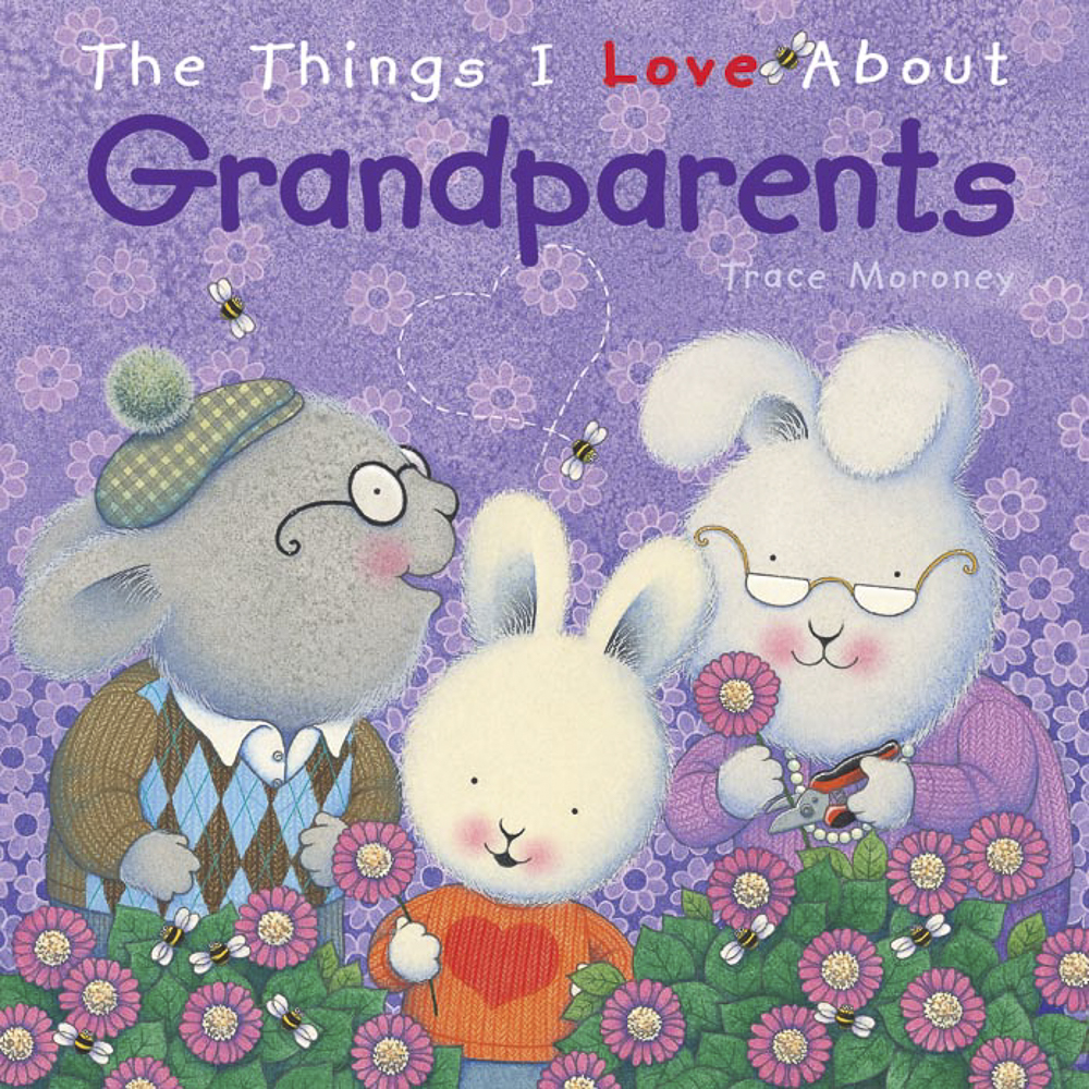 The Things I Love About Grandparents - There are so many things to love about grandparents. Gentle, loving guidance and support...