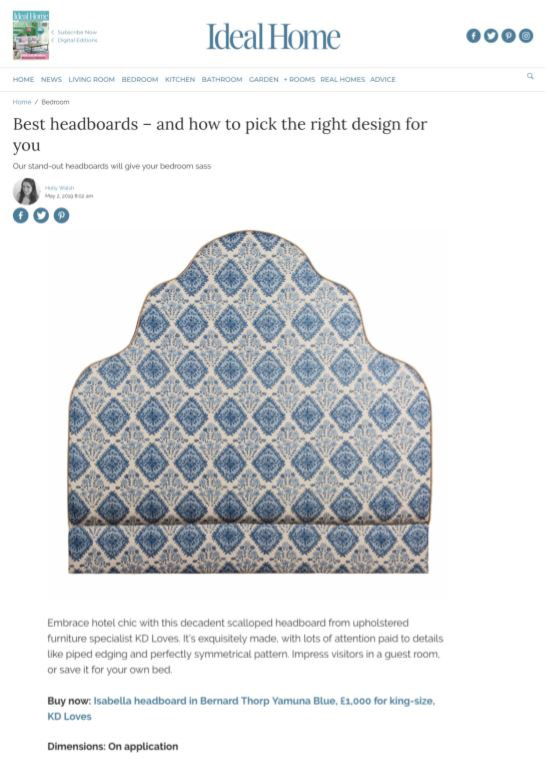 The Isabella Headboard  featured in Ideal Home Magazine online ( https://www.idealhome.co.uk/bedroom/best-headboards-how-to-buy-225993 ) - June 2019