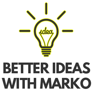 Better Ideas with Marko  Figure out how to get creative with your solutions