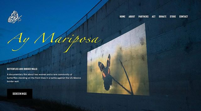 BIG launch today! The Ay Mariposa Film website is ready! (AyMariposaFilm.com) We've had something of a site for a while now, but over the past month (since we finished the film) we've been adding important new features to help people share the film and  engage in border wall resistance.  The ACT section helps you call, write, post on social media, and makes it easy to research your Members of Congress' record on border wall support (you may be shocked by what you learn). The site also helps you share important information to help others understand this issue, and support the work of those who are fighting on the front lines.  If we don't all take some action, we are going to end up with a destructive monument to fear and division, ugliness and indifference.  Please check out our site. And stay tuned--July 8 we will be launching our film trailer AND a very special section of the website, our community screenings platform.