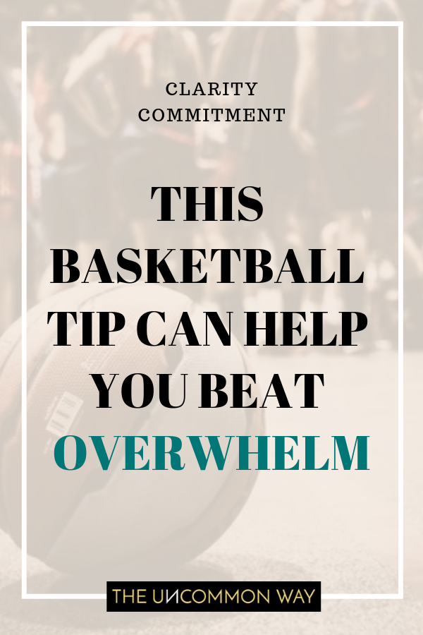 THIS basketball tip can help you beat overwhelm.png