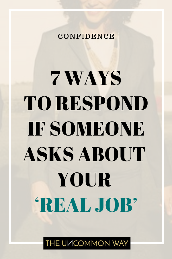 7 ways to respond if someone asks about your 'real job' .png