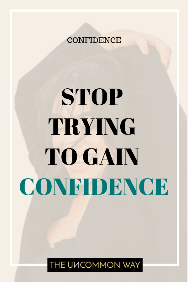 Stop trying to gain confidence.png