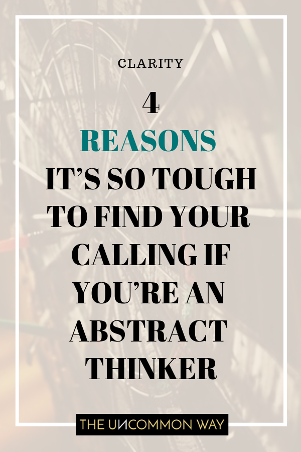 4 reasons it's so tough to find your calling if you're an abstract thinker.png
