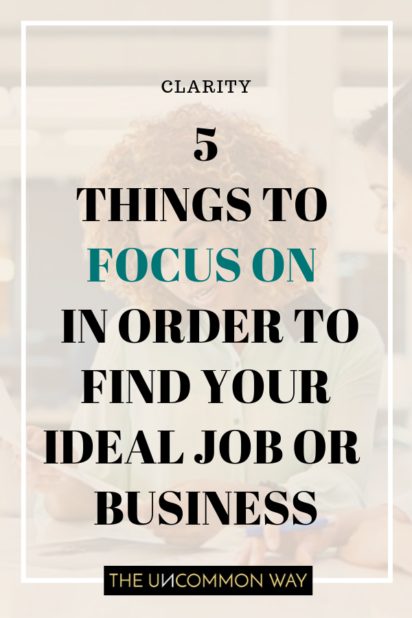 5 things to focus on in order to find your ideal job or business.png