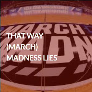 That Way March Madness Lies.png