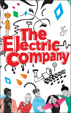 The Electric Company   Producer: Sesame Workshop Creator: Ray Cunningham Network: PBS. Starring: Jenni Barber, Dominic Colon