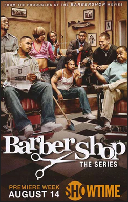 Barbershop, The Series   Producer: Blind Decker Productions Creator: John Ridley Network: Showtime Starring: Omar Gooding, Gbenga Akinnagbe, Wes Chatham