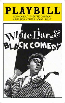 White Liars & Black Comedy   Dir. Gerald Guttierez Producer: Roundabout Theatre Co.