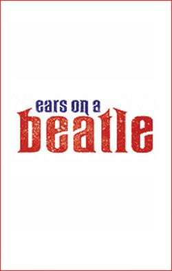 Ears on a Beatle   Dir. Mark St. Germain Producer: Daryl Roth